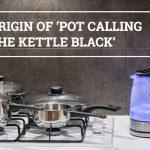 Q&A: Origin of 'pot calling the kettle black'