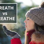 Q&A: Breath vs breathe