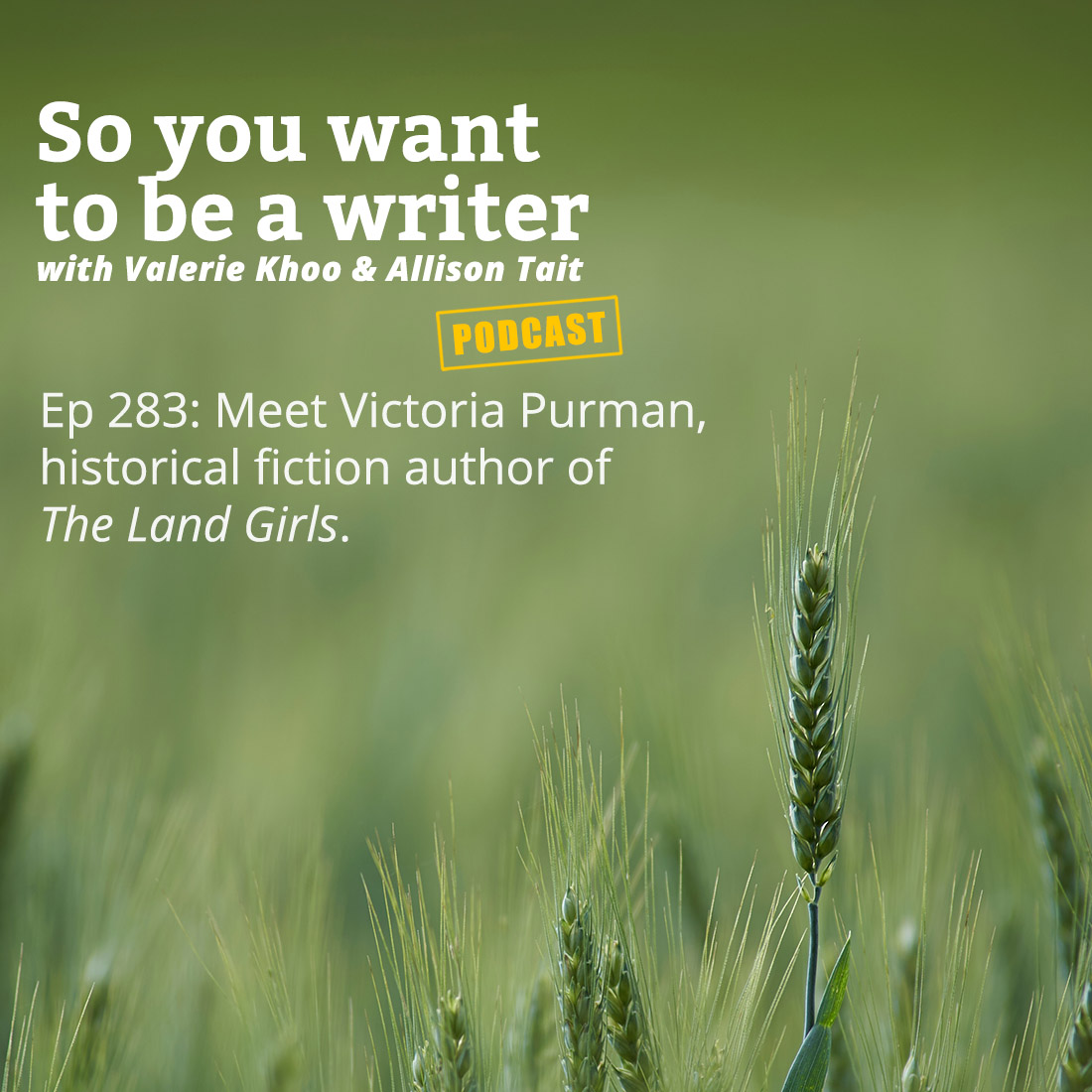 Podcast artwork - episode 283 of So you want to be a writer. Meet Victoria Purman, historical fiction author of The Land Girls